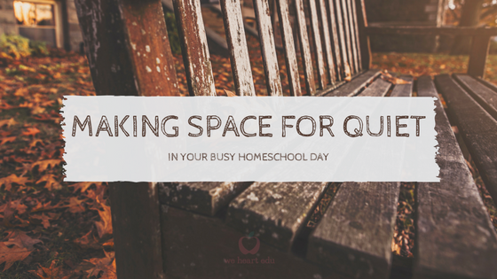 Making Space for Quiet in Homeschool