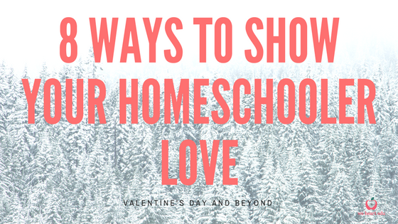 8 Ways to show your homeschooler love. Valentine's Day and Beyond